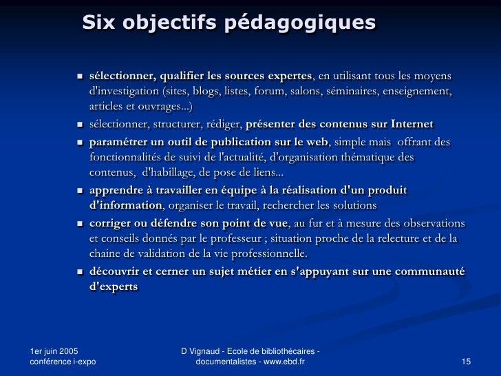 Six objectifs pédagogiques                 sélectionner, qualifier les sources expertes, en utilisant tous les moyens    ...