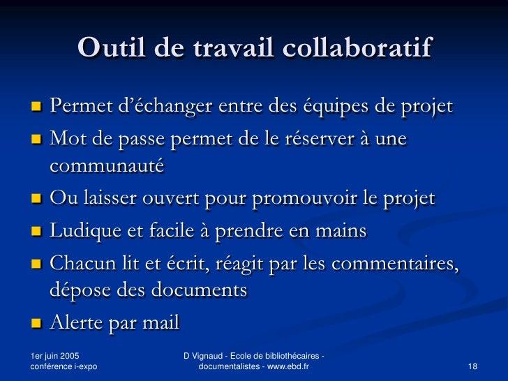 Outil de travail collaboratif    Permet d'échanger entre des équipes de projet    Mot de passe permet de le réserver à u...