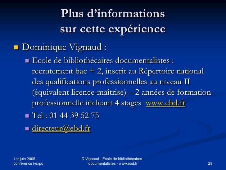 Plus d'informations                     sur cette expérience    Dominique Vignaud :        Ecole de bibliothécaires docu...