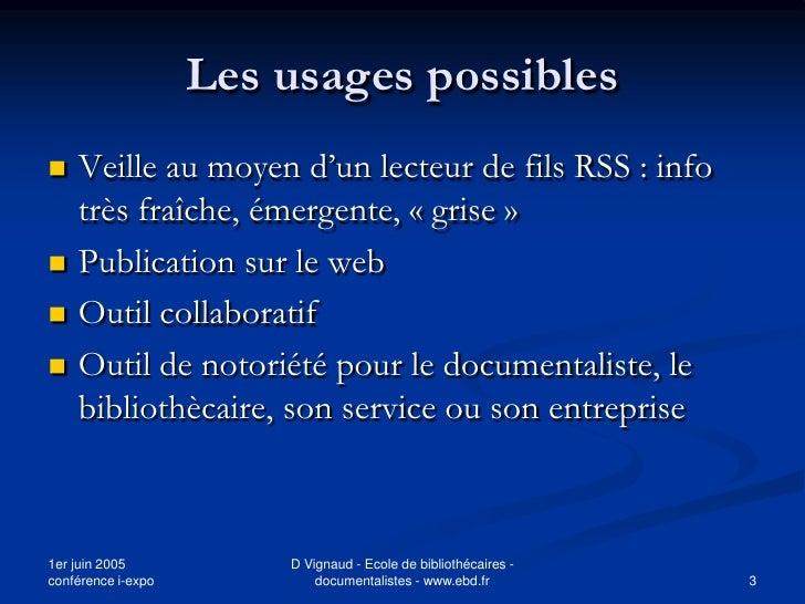 Les usages possibles    Veille au moyen d'un lecteur de fils RSS : info     très fraîche, émergente, « grise »    Public...