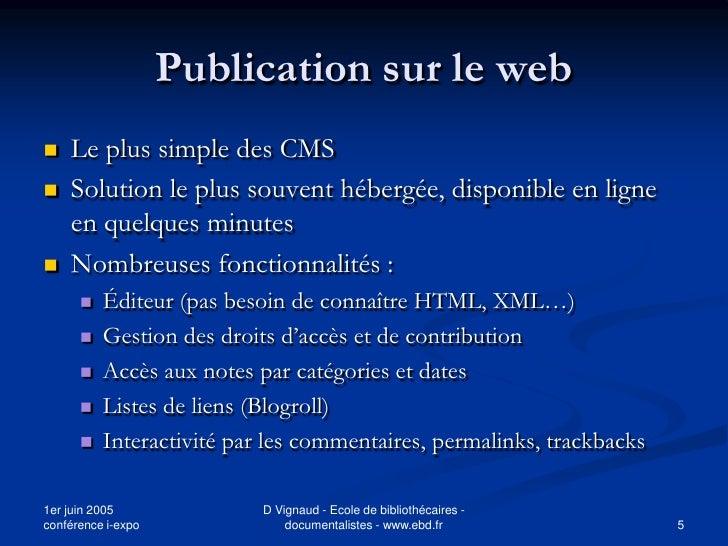 Publication sur le web    Le plus simple des CMS    Solution le plus souvent hébergée, disponible en ligne     en quelqu...