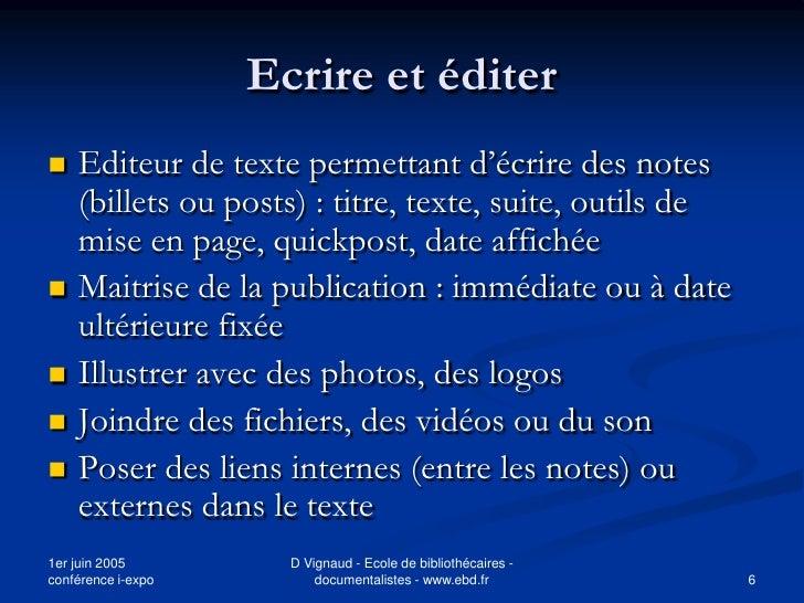 Ecrire et éditer    Editeur de texte permettant d'écrire des notes     (billets ou posts) : titre, texte, suite, outils d...