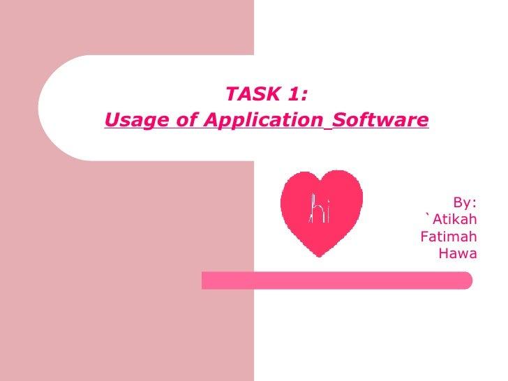 TASK 1: Usage of Application   Software By: `Atikah Fatimah Hawa