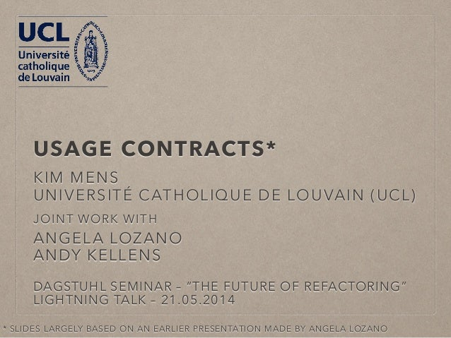 USAGE CONTRACTS*  KIM MENS  UNIVERSITÉ CATHOLIQUE DE LOUVAIN (UCL)  JOINT WORK WITH  ANGELA LOZANO  ANDY KELLENS  DAGSTUHL...