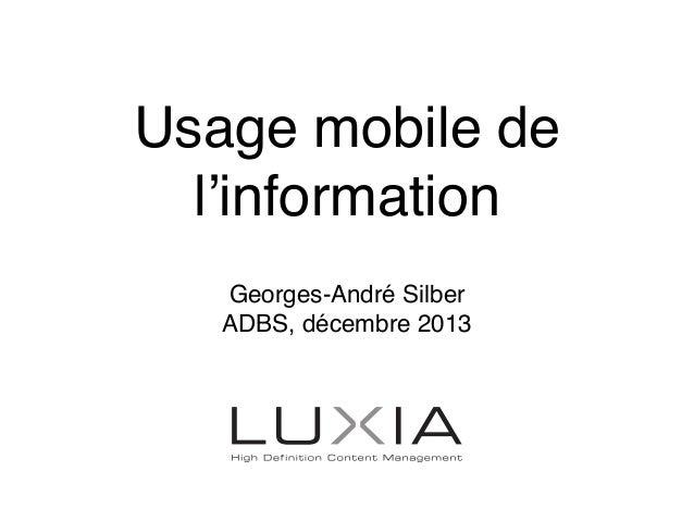 Usage mobile de l'information Georges-André Silber ADBS, décembre 2013