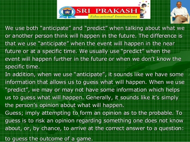 Usage of 'anticipate, predict and guess. Slide 2
