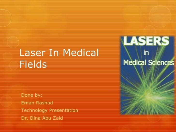 Laser In MedicalFieldsDone by:Eman RashadTechnology PresentationDr. Dina Abu Zaid
