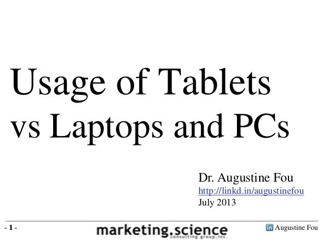 Augustine Fou- 1 - Usage of Tablets vs Laptops and PCs - 1 - Dr. Augustine Fou http://linkd.in/augustinefou July 2013