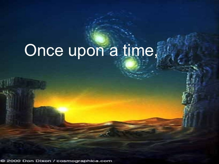 Once upon a time,