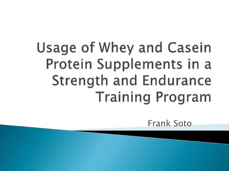 Usage of Whey and Casein Protein Supplements in a Strength and Endurance Training Program<br />Frank Soto<br />