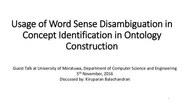 Usage of Word Sense Disambiguation in Concept Identification in Ontology Construction 1 Guest Talk at University of Moratu...
