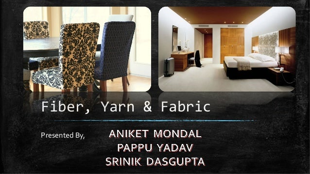 Fiber, Yarn & Fabric Presented By,