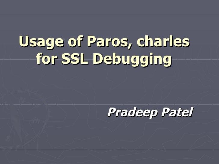 Usage of Paros, charles for SSL Debugging   Pradeep Patel