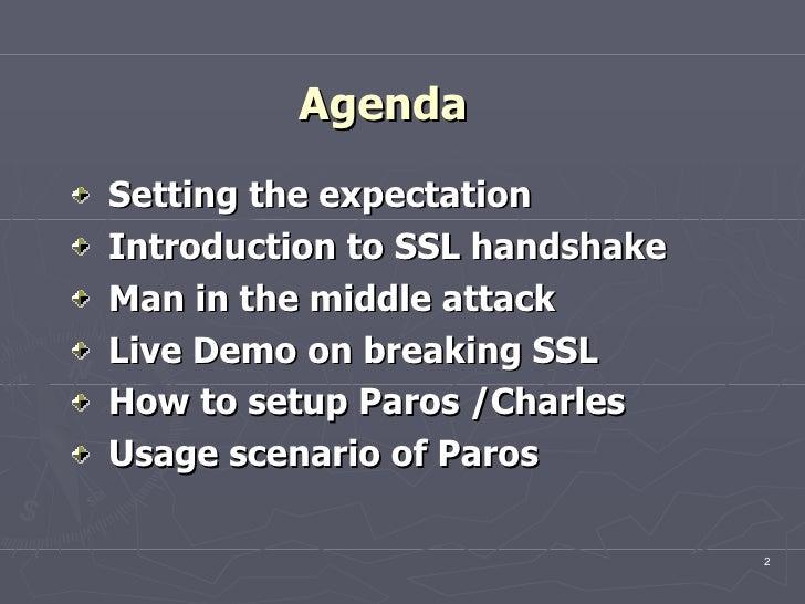 Agenda <ul><li>Setting the expectation </li></ul><ul><li>Introduction to SSL handshake  </li></ul><ul><li>Man in the middl...