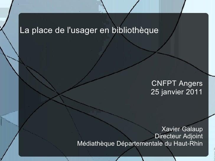 La place de l'usager en bibliothèque CNFPT Angers 25 janvier 2011 Xavier Galaup Directeur Adjoint Médiathèque Départementa...