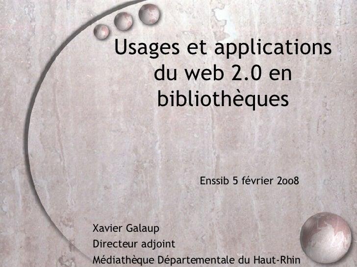 Usages et applications du web 2.0 en bibliothèques Enssib 5 février 2oo8 Xavier Galaup Directeur adjoint Médiathèque Dépar...