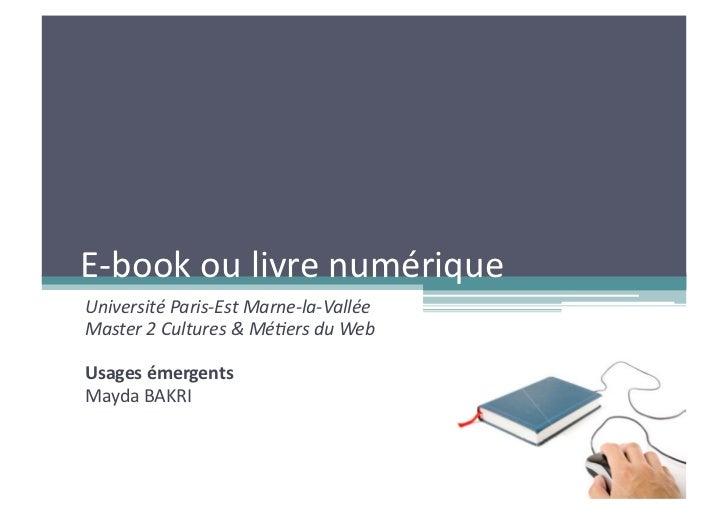 E-‐book ou livre numérique Université Paris-‐Est Marne-‐la-‐Vallée Master 2 Cultures & Mé6ers ...