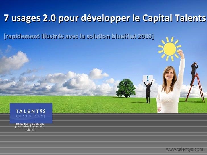 7 usages 2.0 pour développer le Capital Talents  [rapidement illustrés avec la solution blueKiwi 2009] www.talentys.com