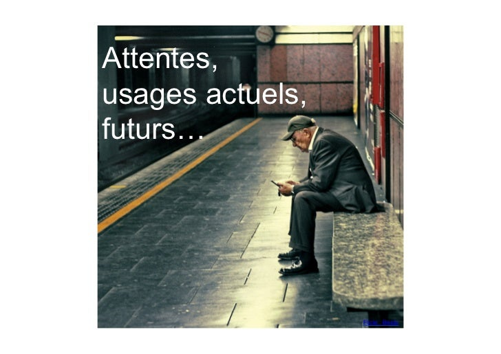 Attentes, usages actuels, futurs…                       Flickr : Besto