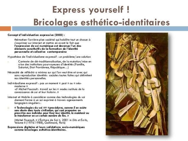 Express yourself ! Bricolages esthético-identitaires Concept d'individuation expressive (2003) : thématiser l'arrière-plan...