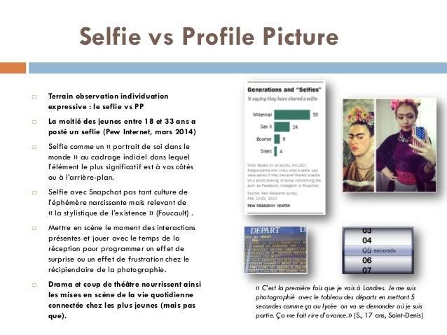 Selfie vs Profile Picture  Terrain observation individuation expressive : le seflie vs PP  La moitié des jeunes entre 18...
