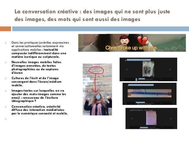 La conversation créative : des images qui ne sont plus juste des images, des mots qui sont aussi des images  Dans les pra...