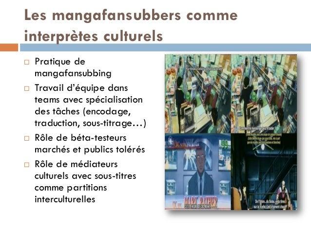Les mangafansubbers comme interprètes culturels  Pratique de mangafansubbing  Travail d'équipe dans teams avec spécialis...