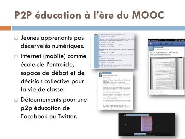 P2P éducation à l'ère du MOOC  Jeunes apprenants pas décervelés numériques.  Internet (mobile) comme école de l'entraide...