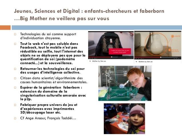 Jeunes, Sciences et Digital : enfants-chercheurs et faberborn …Big Mother ne veillera pas sur vous  Technologies du soi c...