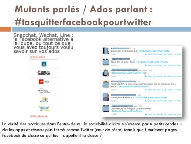 Mutants parlés / Ados parlant : #tasquitterfacebookpourtwitter La vérité des pratiques dans l'entre-deux : la sociabilité ...
