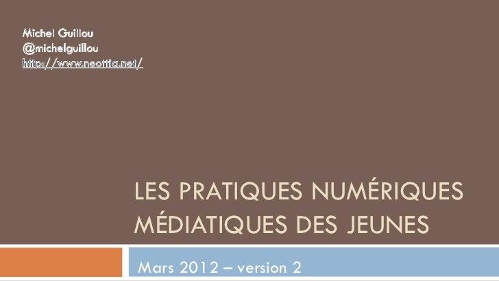 LES PRATIQUES NUMÉRIQUESMÉDIATIQUES DES JEUNESMars 2012 – version 2