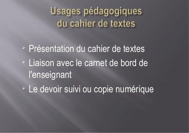 ➢Présentation du cahier de textes➢Liaison avec le carnet de bord delenseignant➢Le devoir suivi ou copie numérique