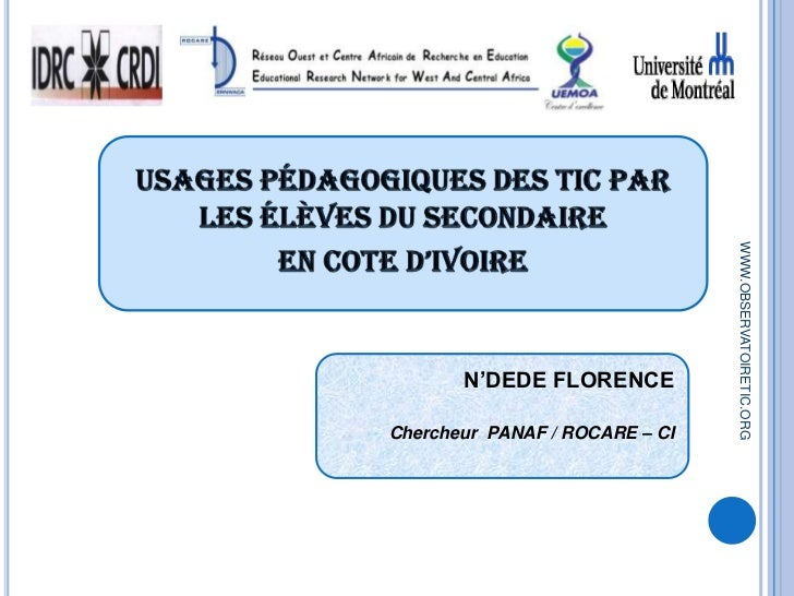 Usages pédagogiques des TIC par les élèves DU SECONDAIRE<br />EN COTE D'IVOIRE<br />N'DEDE FLORENCE<br />Chercheur  PANAF ...