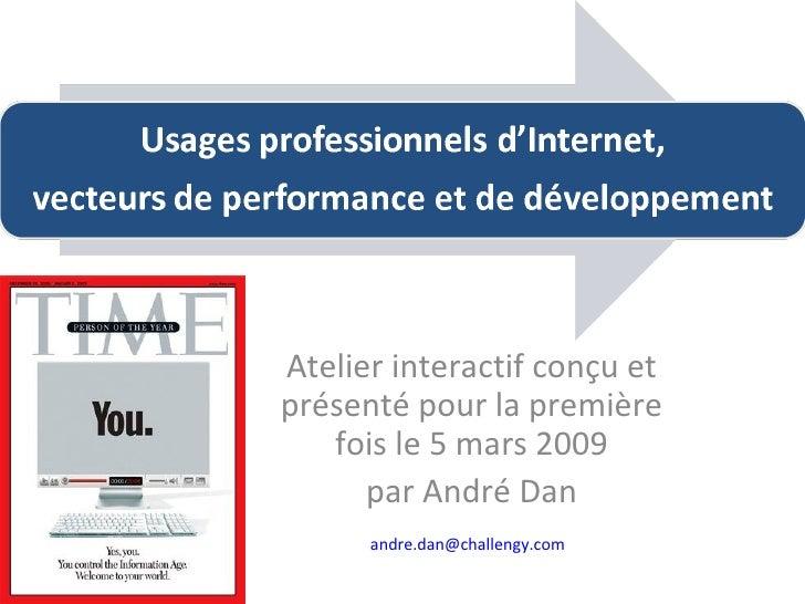 Atelier interactif conçu et présenté pour la première fois le 5 mars 2009 par André Dan [email_address]