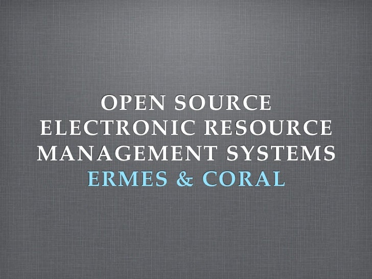 OPEN SOURCEELECTRONIC RESOURCEMANAGEMENT SYSTEMS   ERMES & CORAL