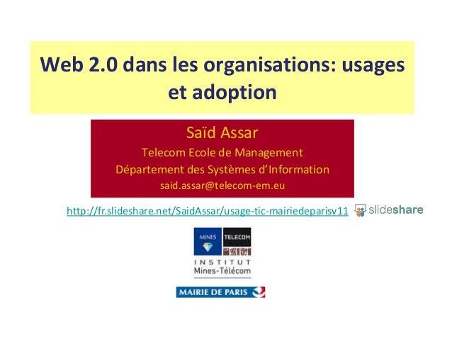 Web 2.0 dans les organisations: usages et adoption Saïd Assar Telecom Ecole de Management Département des Systèmes d'Infor...