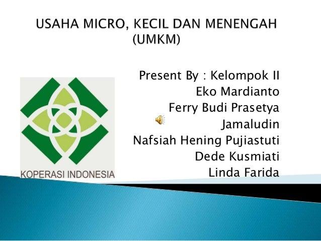 Present By : Kelompok II Eko Mardianto Ferry Budi Prasetya Jamaludin Nafsiah Hening Pujiastuti Dede Kusmiati Linda Farida