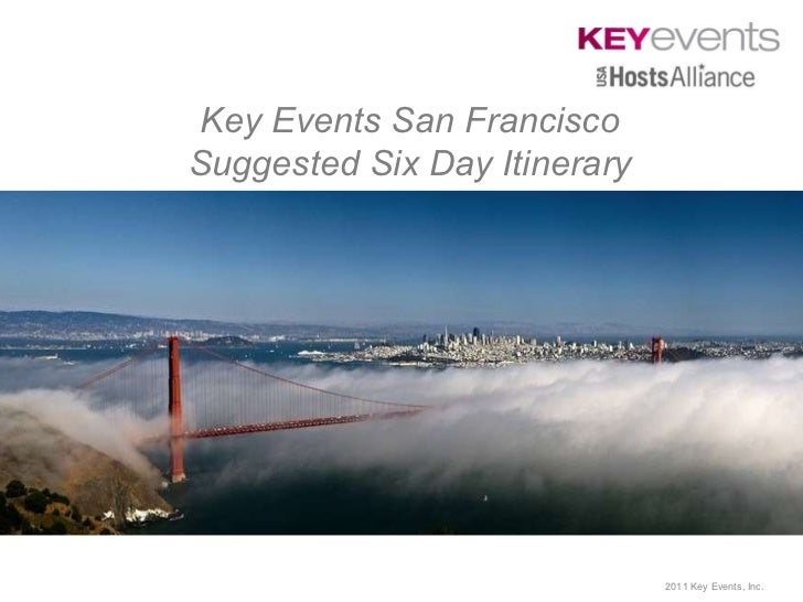 Key Events San Francisco  Suggested Six Day Itinerary  2011 Key Events, Inc.