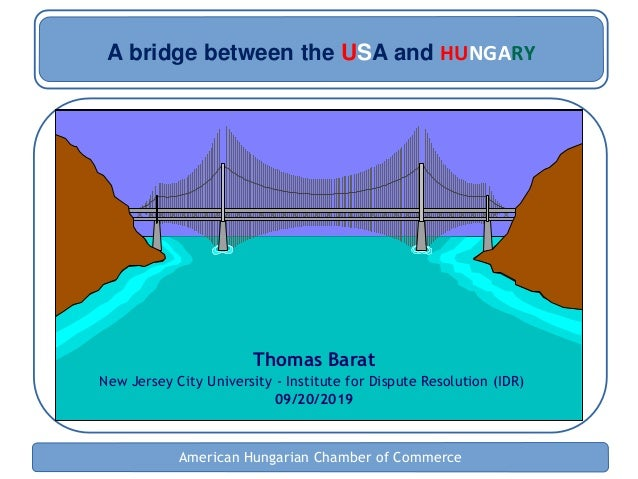 American Hungarian Chamber of Commerce Thomas Barat New Jersey City University - Institute for Dispute Resolution (IDR) 09...