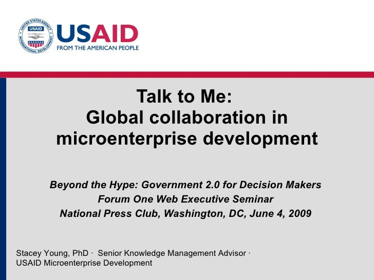 Talk to Me:             Global collaboration in          microenterprise development          Beyond the Hype: Government ...