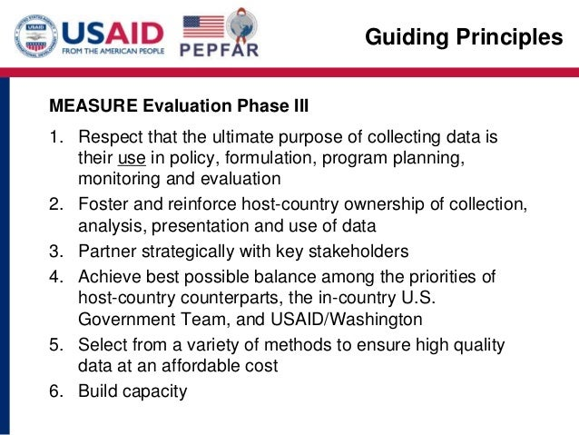 Guiding Principles MEASURE Evaluation Phase III 1. Respect that the ultimate purpose of collecting data is their use in po...