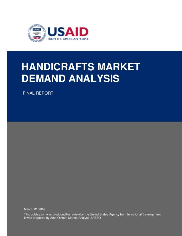 HANDICRAFTS MARKET DEMAND ANALYSIS FINAL REPORT  March 12, 2009 This publication was produced for review by the United Sta...