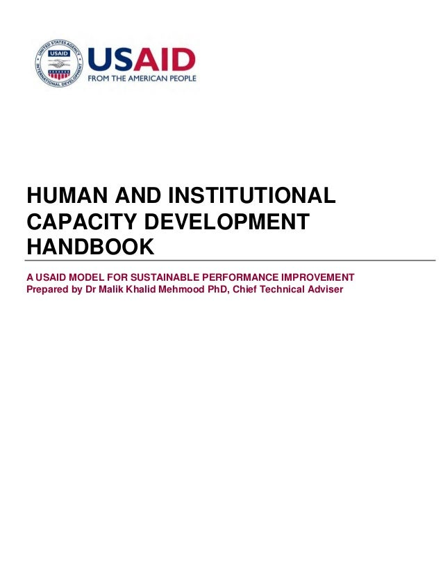 HUMAN AND INSTITUTIONALCAPACITY DEVELOPMENTHANDBOOKA USAID MODEL FOR SUSTAINABLE PERFORMANCE IMPROVEMENTPrepared by Dr Mal...