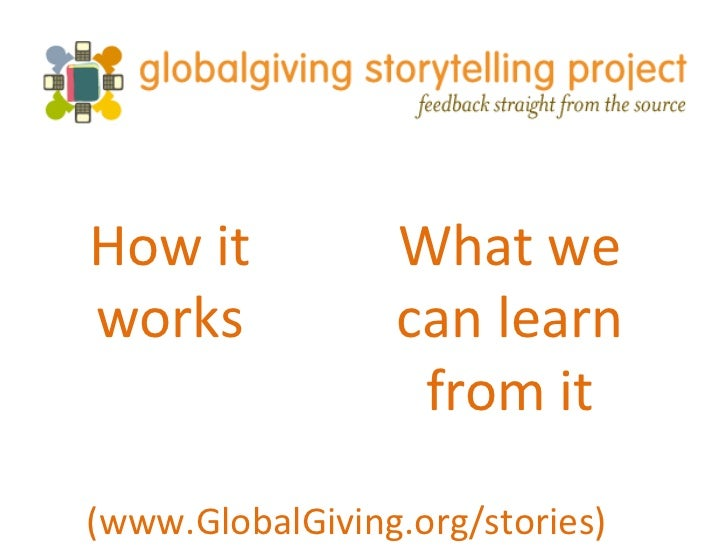 How it works (www.GlobalGiving.org/stories) What we can learn from it