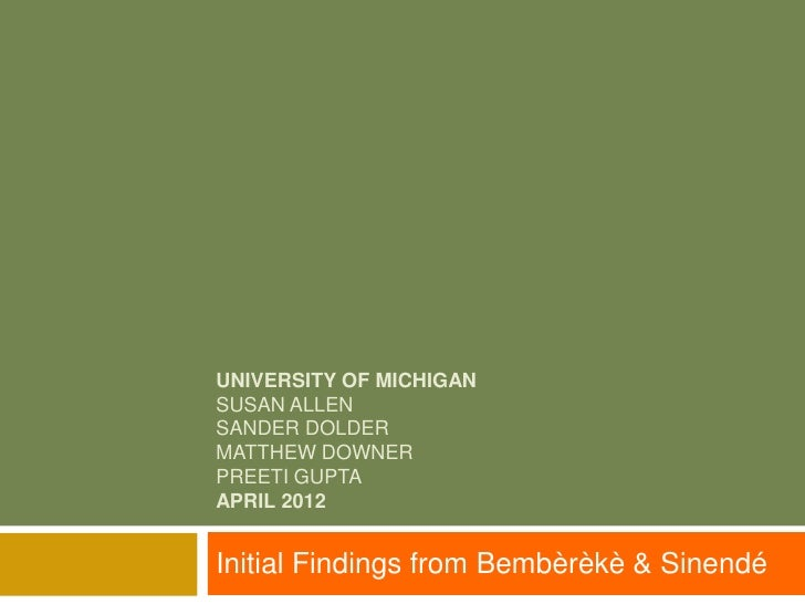 UNIVERSITY OF MICHIGANSUSAN ALLENSANDER DOLDERMATTHEW DOWNERPREETI GUPTAAPRIL 2012Initial Findings from Bembèrèkè & Sinendé