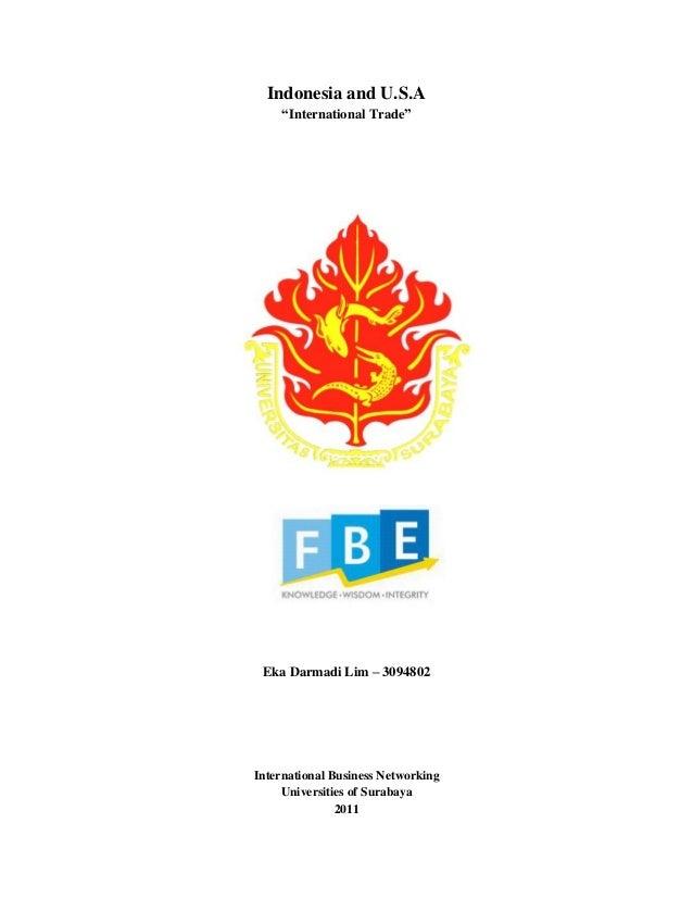 "Indonesia and U.S.A ""International Trade"" Eka Darmadi Lim – 3094802 International Business Networking Universities of Sura..."