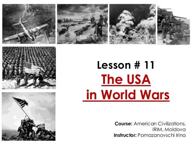 Lesson # 11 The USA in World Wars Course: American Civilizations, IRIM, Moldova Instructor: Pomazanovschi Irina