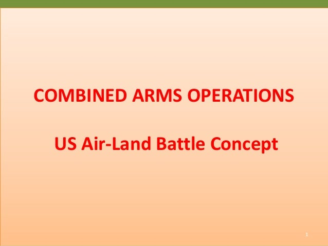 COMBINED ARMS OPERATIONS US Air-Land Battle Concept 1