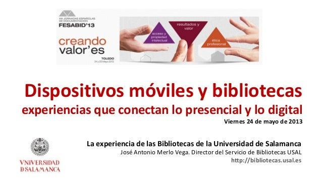 Dispositivos móviles y bibliotecasexperiencias que conectan lo presencial y lo digitalViernes 24 de mayo de 2013La experie...
