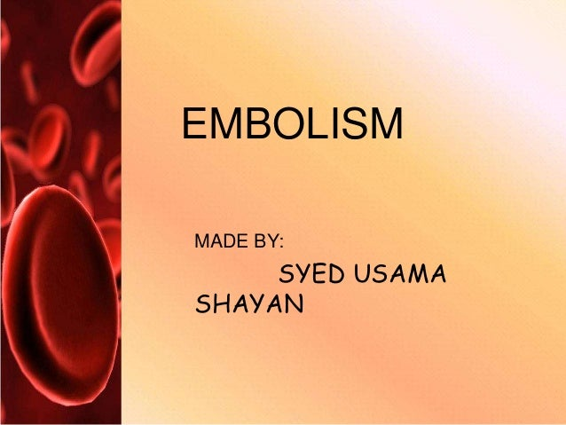 MADE BY: SYED USAMA SHAYAN EMBOLISM